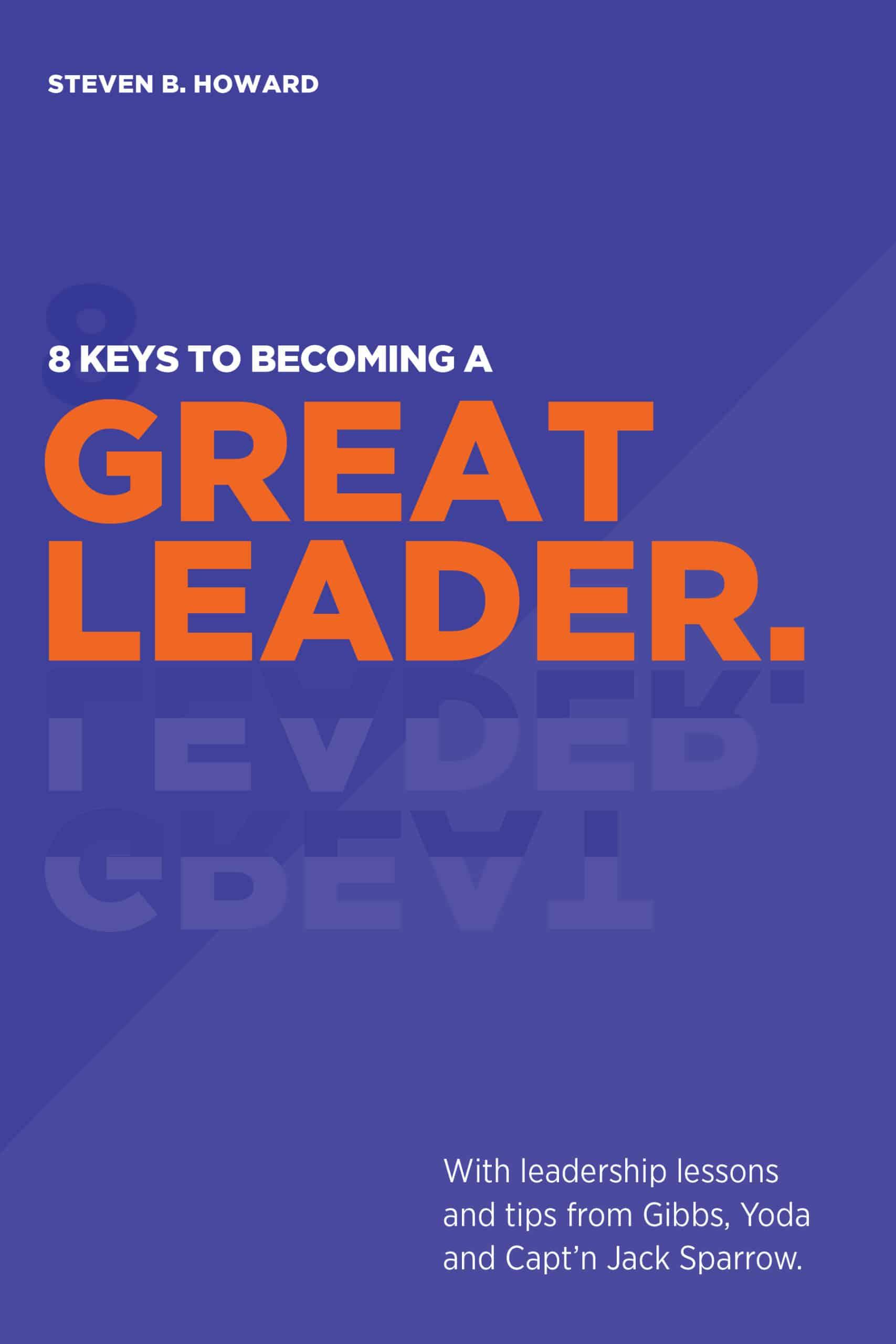 8 Keys to Great Leadership by Steven Howard