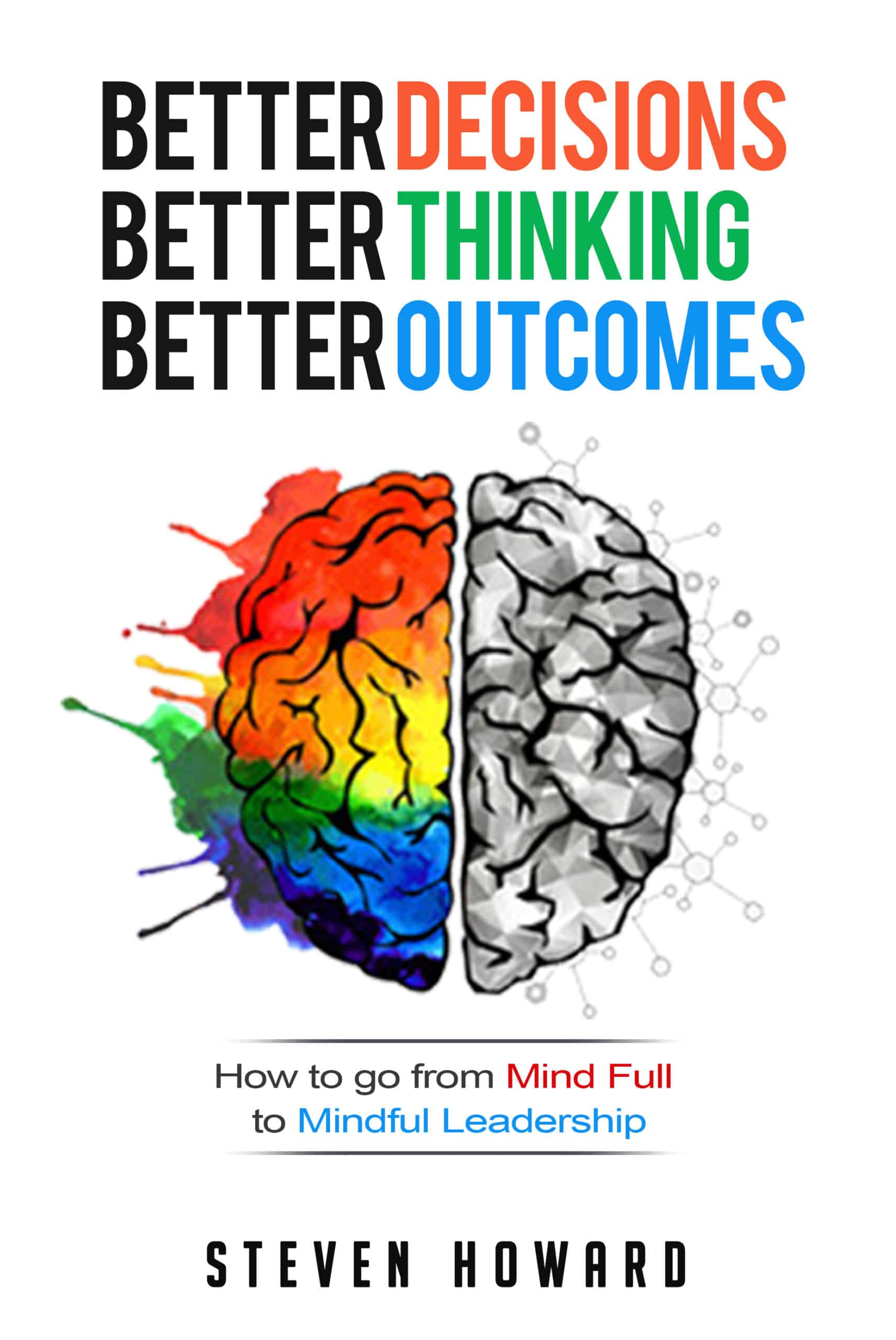 Better Decisions Better Thinking Better Outcomes by Steven Howard