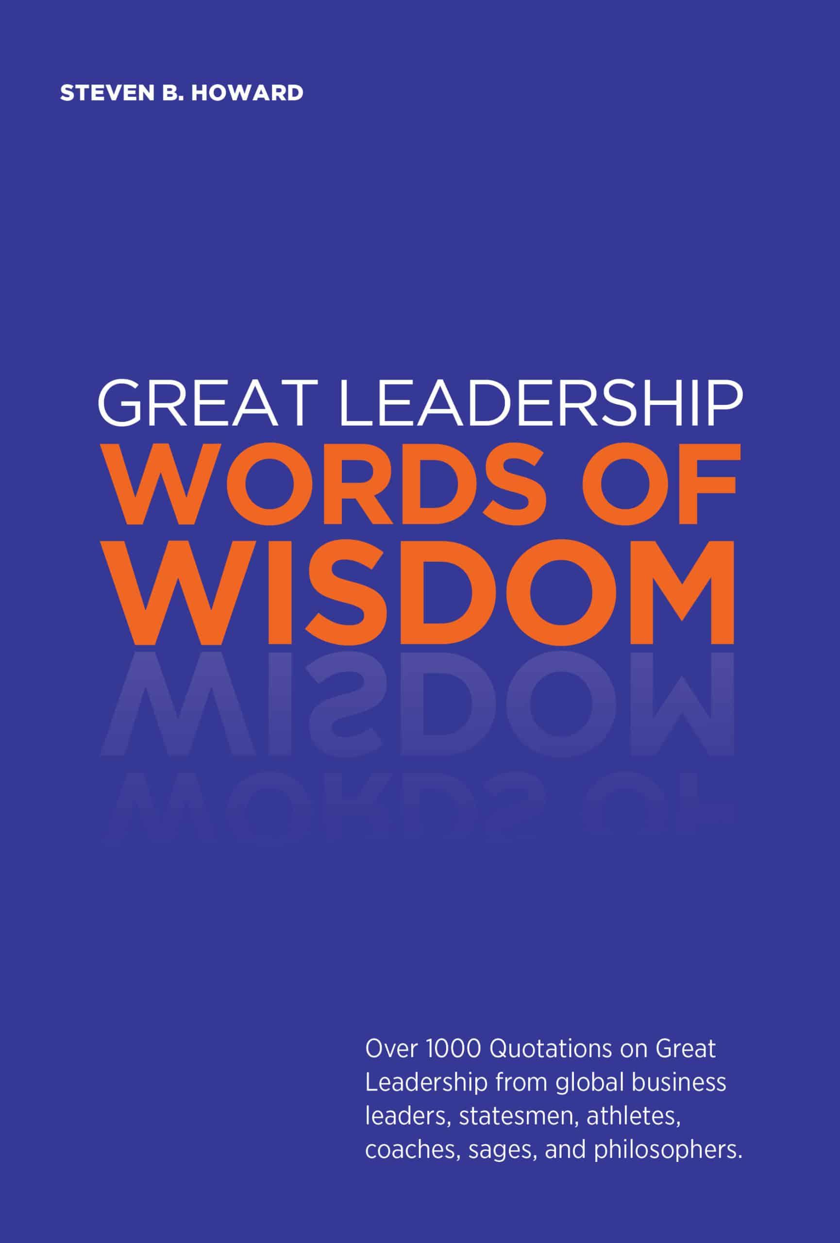Great Leadership Words of Wisdom by Steven Howard